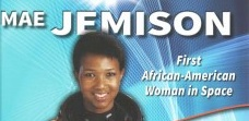 Mae Jemison is the first African-American Woman in Space